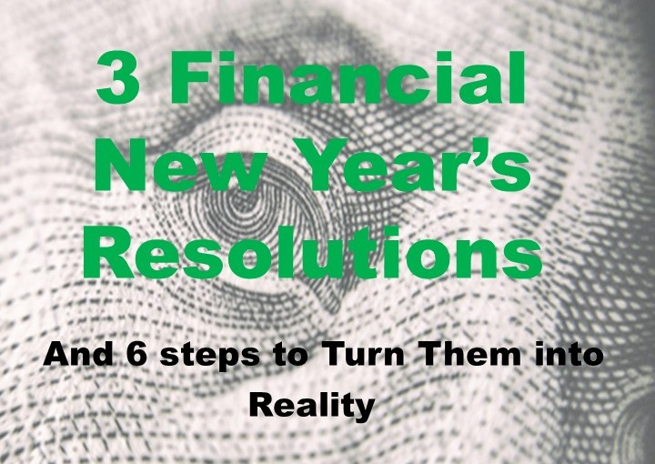 3 financial New Year's resolutions and 6 steps to turn them into reality