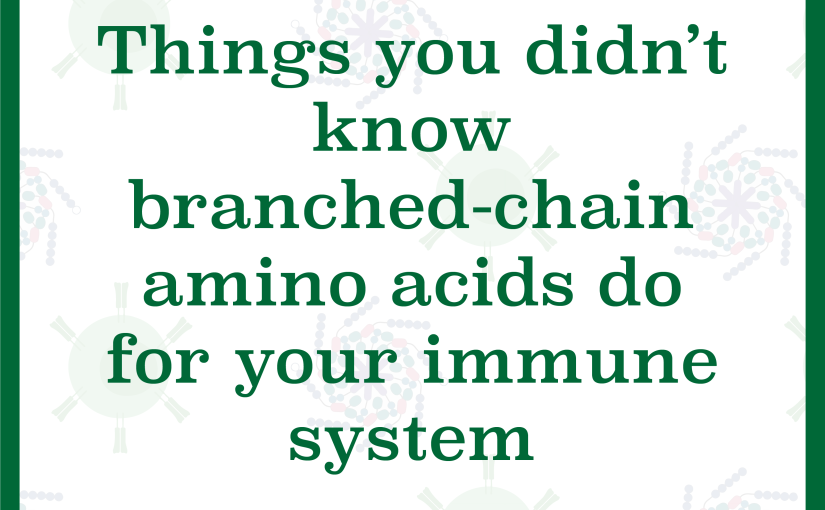 Things you didn't know branched-chain amino acids do for your immune system