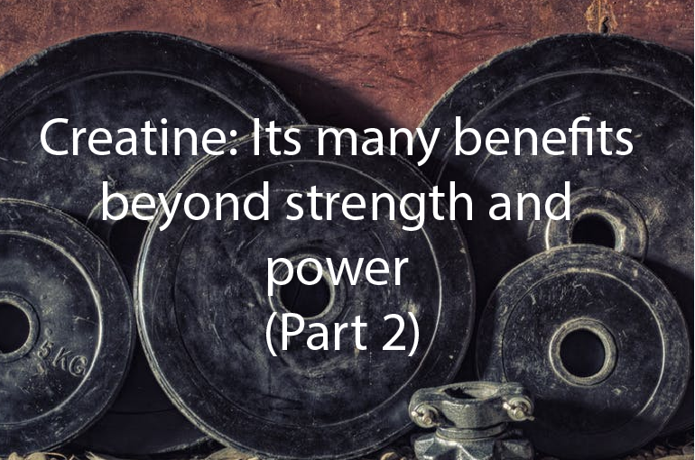 Creatine: Its many benefits beyond strength and power (Part 2)